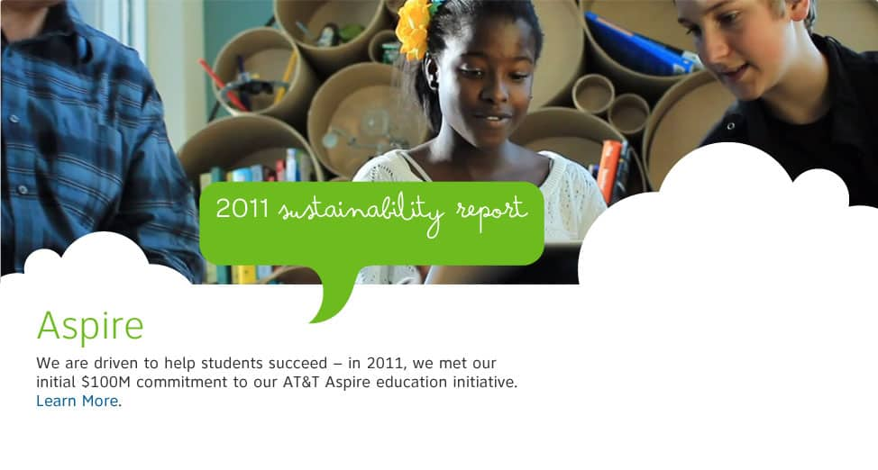 We are driven to help students succeed  --  in 2011, we met our initial $100M commitment to our AT&T Aspire education initiative.