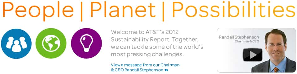 Welcome to At&T's 2012 Sustainability Report. Together, we can tackle some of the world's most pressing challenges. View a message from AT&T's Randall Stephenson.