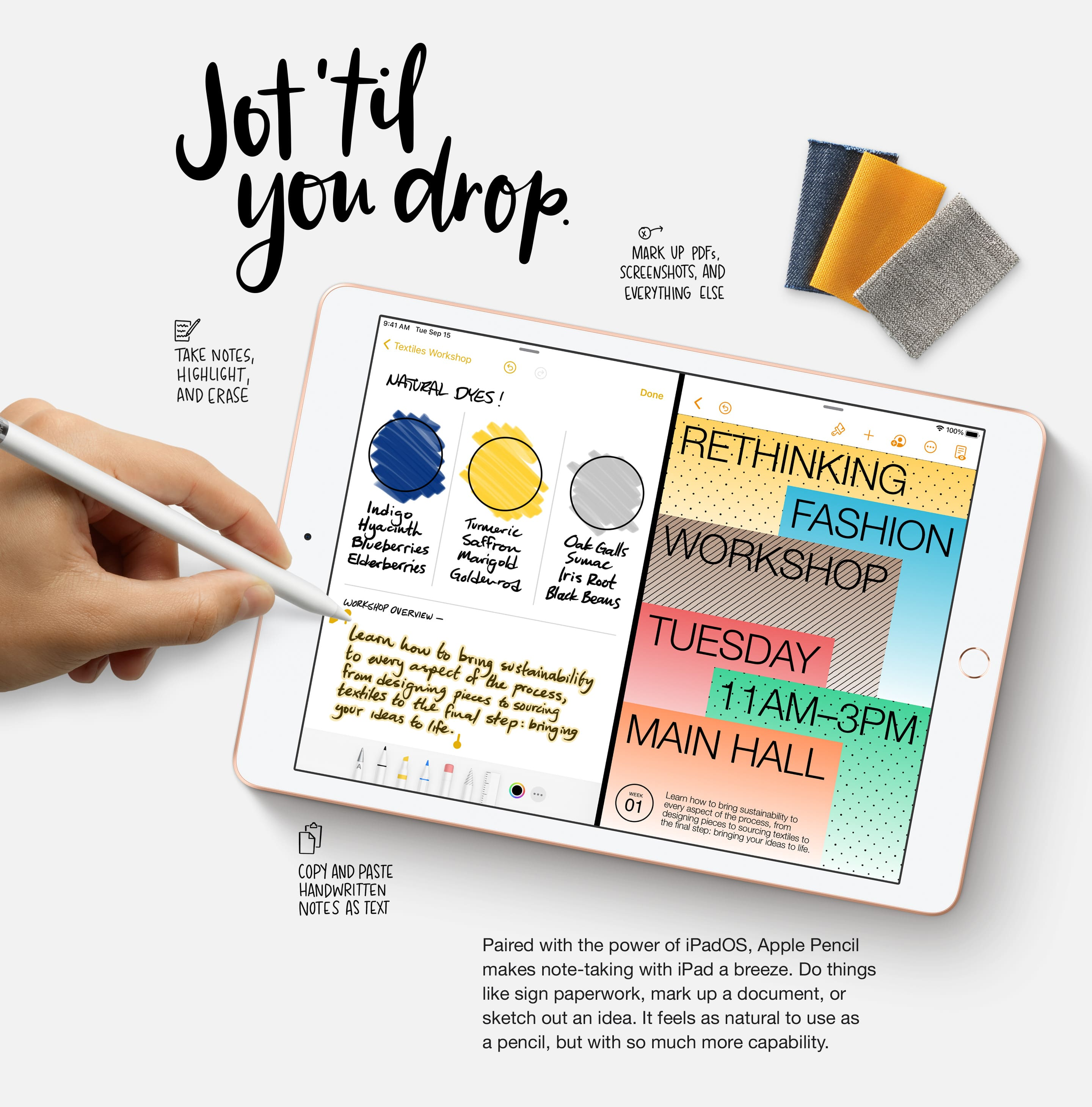 Jot til you drop. Paired with the power of iPadOS, Apple Pencil makes note-taking with iPad a breeze. Do things like sign paperwork, mark up a document, or sketch out an idea. It feels as natural to use as a pencil, but with so much more capability.
