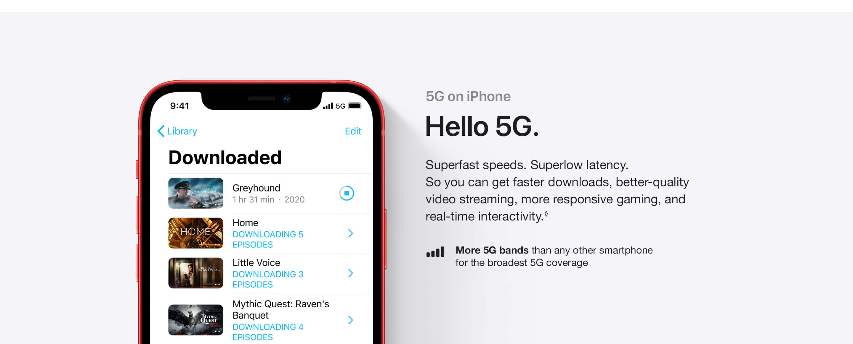 5G on iPhone. Hello 5G. Superfast speeds. Superlow latency. So you can get faster downloads, better-quality video streaming, more responsive gaming, and real-time interactivity.(♢) More 5G bands than any other smartphone for broadest 5G coverage