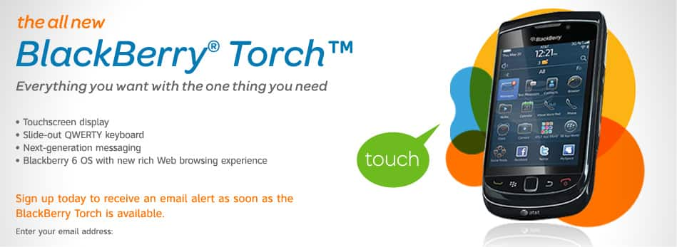 The all new BlackBerry® Torch™. Everything you want with the one thing you need.