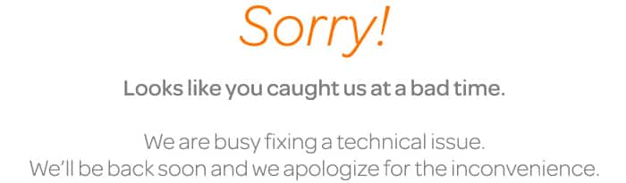 Sorry - Looks like you caught us at a bad time. We're busy fixing a technical issue. We'll be back soon and we apologize for the inconvenience.